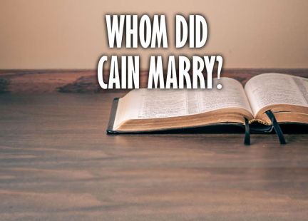 TW Answers: Whom Did Cain Marry?