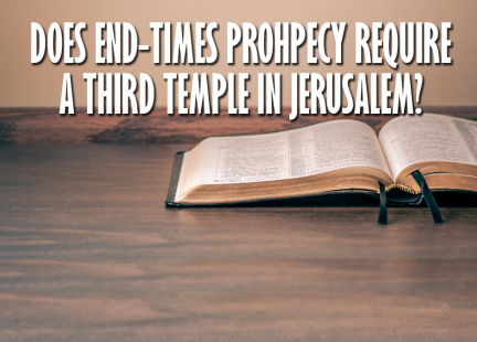 TW Answers: Does End-Times Prophecy Require a Third Temple in Jerusalem?