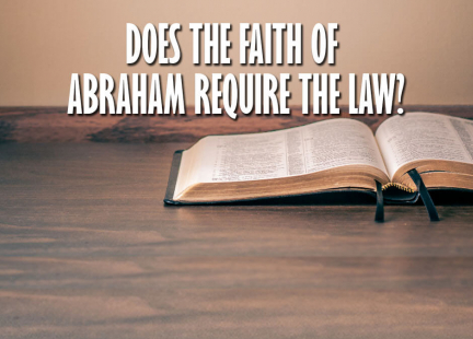TW Answers: Does the Faith of Abraham Require the Law?